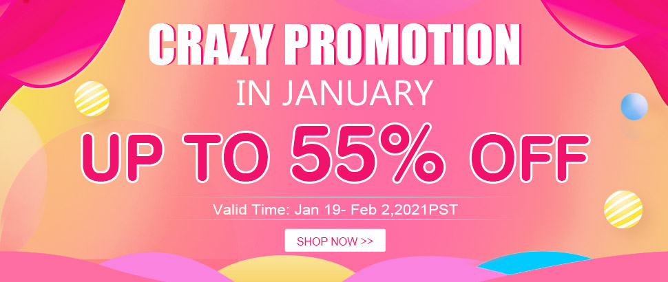 Crazy Promotion in January Up to 55% OFF Valid Time: Jan 19- Feb 2,2021PST Shop Now