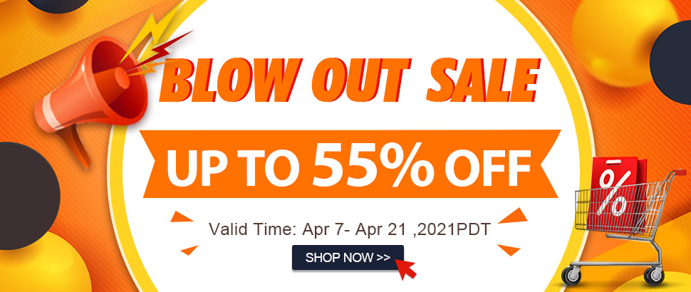 Blow Out Sale Up to 55% OFF Valid Time: Apr 7- Apr 21 ,2021PDT Shop Now