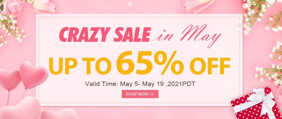Crazy Sale in May Up to 65% OFF Valid Time: May 5- May 19 ,2021PDT Shop Now