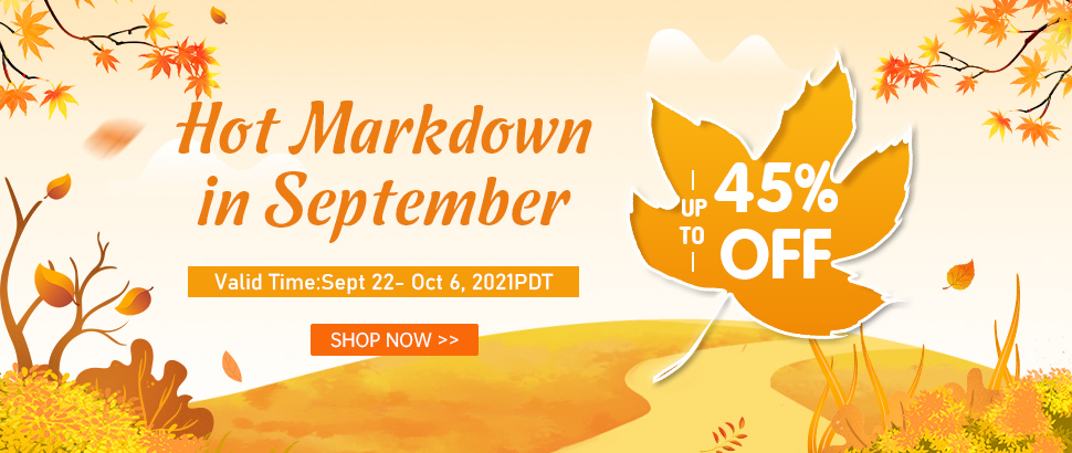 Hot Markdown in September Up to 45% OFF Valid Time:Sept 22- Oct 6, 2021PDT Shop Now